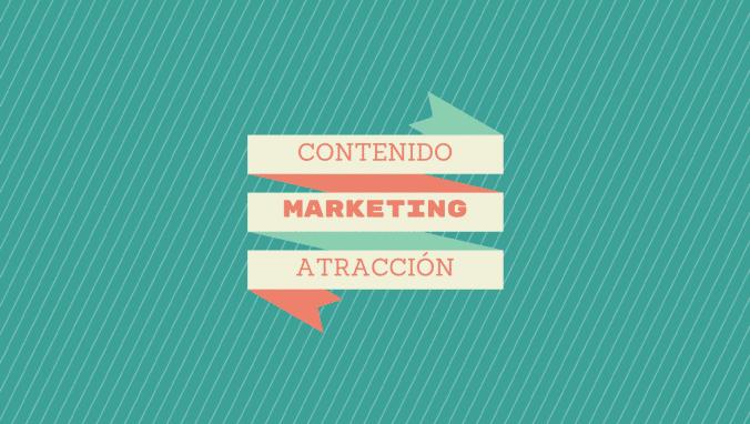 Contenido y atracción, leyes del marketing actual