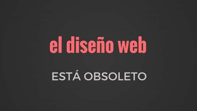 3 razones por las cuales el diseño web está obsoleto