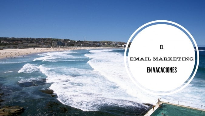 El email marketing en vacaciones no cambia, sólo se transforma