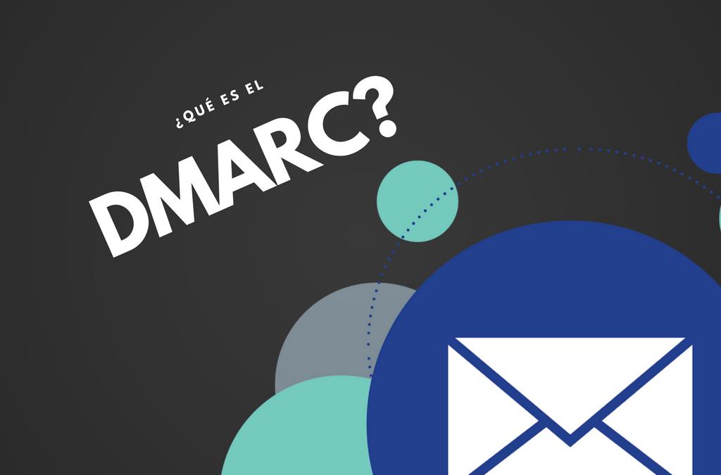 ¿Qué es el DMARC y cómo debes implementarlo con el SPF y DKIM?